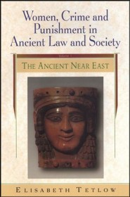 Women, Crime and Punishment in Ancient Law and Society Volume 1: The Ancient Near East
