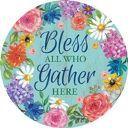 Bless All Who Gather Here Accent Magnet