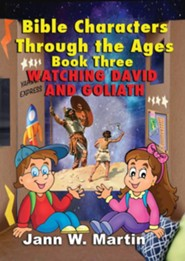 Bible Characters Through the Ages Book Three: Watching David and Goliath