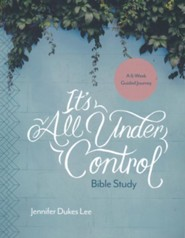 It's All Under Control Bible Study: A 6-Week Guided Journey