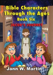 Bible Characters Through the Ages: Book Six: Jacob's Journey