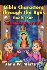 Bible Characters Through the Ages: Book Four: The Amazing Esther
