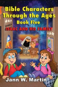Bible Characters Through the Ages: Book Five: Isaac and His Family