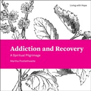 Addiction and Recovery: A Spiritual Pilgrimage