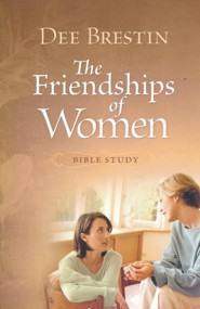 The Friendships of Women: Bible Study Guide, Dee Brestin  Bible Study Series