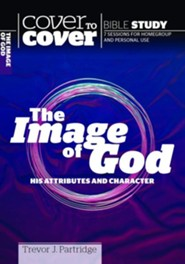 The Image of God: His Attributes and Character  (Cover to Cover Bible Study Guides)