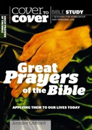 Great Prayers of the Bible: Applying Them to our Lives Today  (Cover to Cover Bible Study Guides)