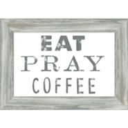 Eat Pray Coffee Framed Plaque