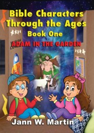 Bible Characters Through the Ages Book One: Adam in the Garden