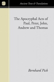 Apocryphal Acts of Paul, Peter, John, Andrew and Thomas