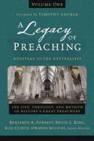 A Legacy of Preaching, Volume One: Apostles to the Puritans