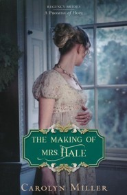 The Making of Mrs. Hale: Regency Brides, A Promise of Hope Series #3