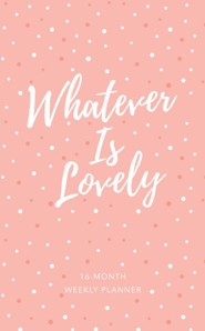 2019 Whatever Is Lovely - 16-Month Weekly Planner