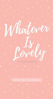 2019/2020 Whatever Is Lovely - 2-Year Pocket Planner