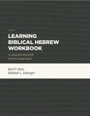 Learning Biblical Hebrew Workbook : A Graded Reader with Exercises