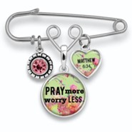 Pray More Worry Less Brooch Pin