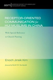 Receptor-Oriented Communication for Hui Muslims in China: With Special Reference to Church Planting