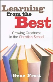 Learning from the Best: Growing Greatness in the Christian School, Volume 1