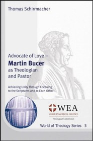 Advocate of Love: Martin Bucer as Theologian and Pastor