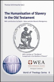 The Humanisation of Slavery in the Old Testament: With a section on &#034The Role of Evangelicals in the Abolition of Slavery&#034
