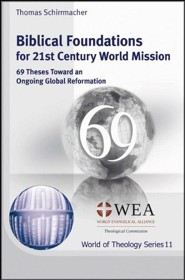 Biblical Foundations for 21st Century World Mission: 69 Theses Toward an Ongoing Global Reformation