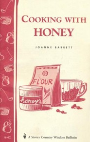 Cooking with Honey (Storey's Country Wisdom Bulletin A-62)