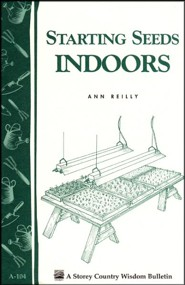 Starting Seeds Indoors (Storey's Country Wisdom Bulletin A-104)