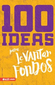 100 ideas para levantar fondos (100 Fundraising Ideas)