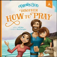 Friends With God: Discover How to Pray