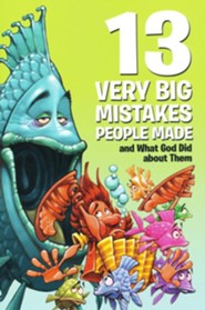 13 Very Big Mistakes People Made and What God Did   About Them