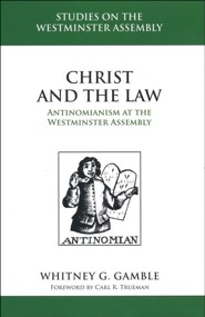 Christ and the Law: Antinomianism and the Westminster Assembly