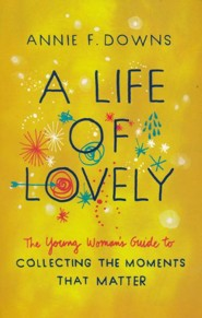 A Life of Lovely: The Young Woman's Guide to Collecting the Moments That Matter