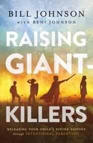 Raising Giant-Killers: Releasing Your Child's Divine Destiny through Intentional Parenting
