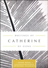 Writings of Catherine of Siena: The Upper Room Spiritual Classics