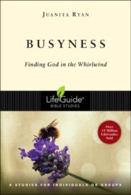 Busyness: Finding God in the Whirlwind, LifeGuide Topical Bible Studies