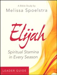 Elijah: Spiritual Stamina in Every Season - Women's Bible Study, Leader Guide