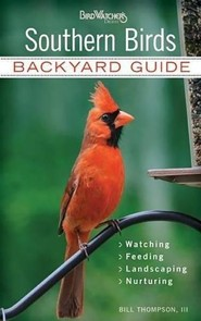 Southern Birds: Backyard Guide, Watching, Feeding, Landscaping, Nurturing