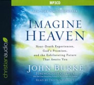 Imagine Heaven: Near-Death Experiences, God's Promises, and the Exhilarating Future That Awaits You - unabridged audio edition on MP3-CD