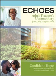 Echoes: Adult Comprehensive Bible Study Teacher's Commentary, Summer 2021