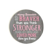 Always Remember You Are Braver Than You Think Coaster