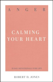 Anger: Calming Your Heart 31-Day Devotionals for Life