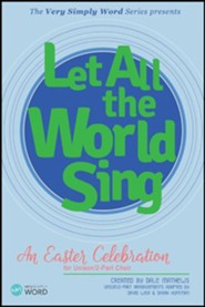 Let All the World Sing: An Easter Celebration for Unison/2-Part Choir Choral Book