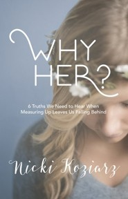 Why Her?: 6 Truths We Need to Hear When Measuring Up Leaves Us Falling Behind - eBook