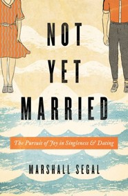 Not Yet Married: The Pursuit of Joy in Singleness and Dating - eBook