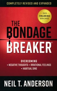 The Bondage Breaker, revised and updated: Overcoming *Negative Thoughts *Irrational Feelings *Habitual Sins