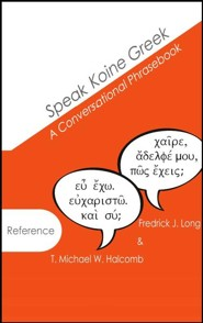 Speak Koine Greek: A Conversational Phrasebook