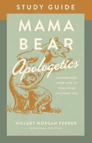 Mama Bear Apologetics Study Guide: Empowering Your Kids to Challenge Cultural Lies