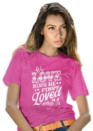 We Love Because He First Loved Us Shirt, Heather Pink, X-Large