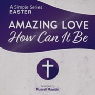 Amazing Love, How Can It Be: A Simple Series Easter (Listening CD)