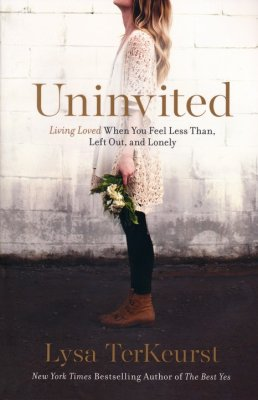 Uninvited: Living Loved When You Feel Less Than, Left Out and Lonely  -     By: Lysa TerKeurst